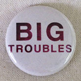 Big Troubles badge